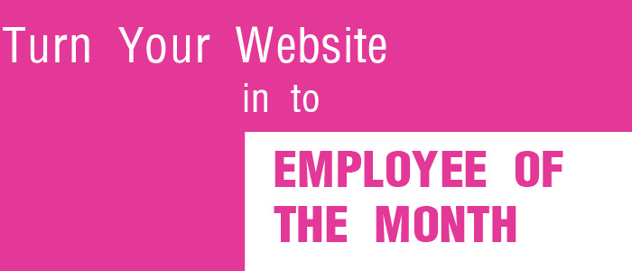 Turn Your Website in to Employee of the Month